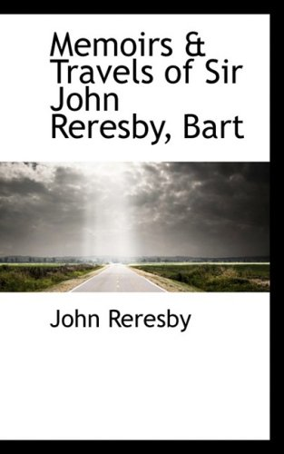 Memoirs & Travels of Sir John Reresby, Bart