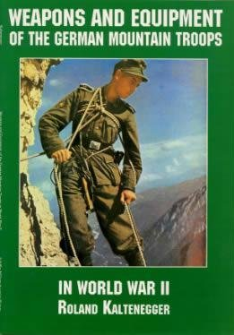 Weapons and Equipment of the German Mountain Troops in World War II (Schiffer Military/Aviation History) Roland Kaltenegger