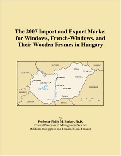 The 2007 Import and Export Market for Windows, French-Windows, and Their Wooden Frames in Hungary PDF