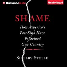 Shame: How America's Past Sins Have Polarized Our Country (       UNABRIDGED) by Shelby Steele Narrated by Randall Bain