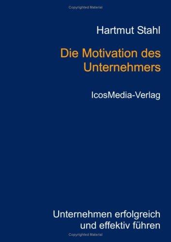 Stahl Hartmut, Die Motivation des Unternehmers.