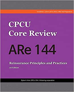 CPCU Core Review ARe 144, Reinsurance Principles And Practices