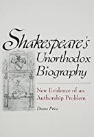 Shakespeare's Unorthodox Biography New Evidence of an Authorship Problem
