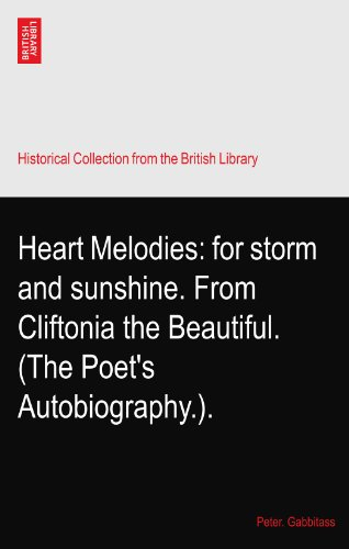Heart Melodies: for storm and sunshine. From Cliftonia the Beautiful. (The Poet's Autobiography.).