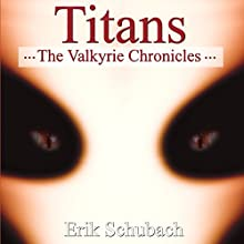 The Valkyrie Chronicles: Titans (       UNABRIDGED) by Erik Schubach Narrated by Hollie Jackson