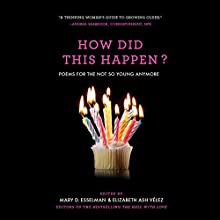 How Did This Happen?: Poems for the Not So Young Anymore Audiobook by Mary D. Esselman, Elizabeth Ash Velez Narrated by Christine Lakin, Karissa Vacker, Erin Bennet, Dan Woren