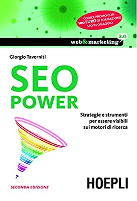 SEO Power: Strategie e strumenti per essere visibili sui motori di ricerca (Web & marketing 2.0)