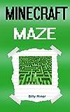 Minecraft: Minecraft Adventures in a Complicated Minecraft Maze (Minecraft Mazes, Minecraft Creepers, Minecraft Creeper Books, Minecraft Skeletons, Minecraft Skeleton)