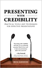 Presenting with Credibility: Practical Tools and Techniques for Effective Presentations