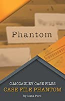 Case File Phantom