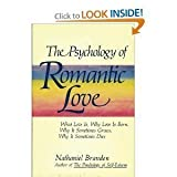 The psychology of romantic love: What love is, why love is born, why it sometimes grows, why it sometimes dies (0312907923) by Branden, Nathaniel