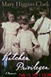 img - for Kitchen Privileges - A Memoir - Large Print Edition Book Club L edition by Clark, Mary Higgins published by Simon & Schuster Large Print (2002) [Hardcover] book / textbook / text book