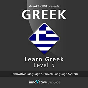 Learn Greek with Innovative Language's Proven Language System - Level 05: Advanced Audiobook