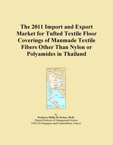 The 2011 Import and Export Market for Tufted Textile Floor Coverings of Manmade Textile Fibers Other Than Nylon or Polyamides in Thailand