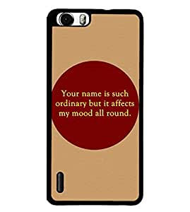 Fuson 2D Printed Quotes Designer back case cover for Huawei Honor 6 Plus - D4568