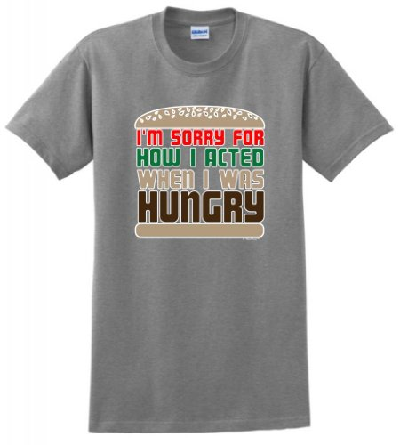 I'M Sorry For How I Acted When I Was Hungry T-Shirt Xl Sport Grey