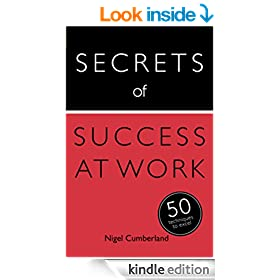 Secrets of Success at Work: 50 Techniques to Excel (Secrets of Success series Book 9)