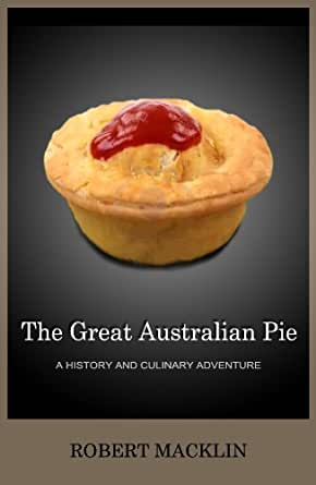The great australian pie a history and culinary adventure for Australian cuisine history