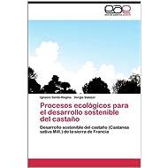 Procesos ecológicos para el desarrollo sostenible del castaño: Desarrollo sostenible del castaño (Castanea sativa...