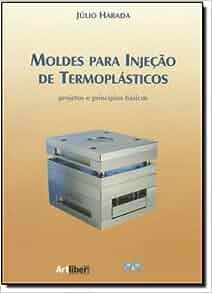 Moldes Para Injecao de Termoplasticos: Julio Harada: 9788588098183