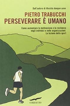 Cover Perseverare è umano. Come aumentare la motivazione e la resilienza negli individui e nelle organizzazioni. La lezione dello sport