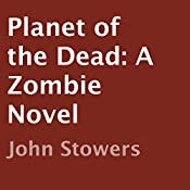 Planet of the Dead: A Zombie Novel | John Stowers