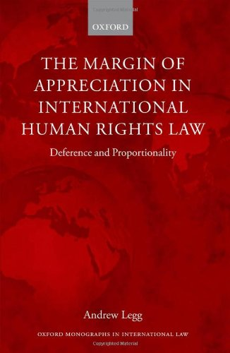 The Margin of Appreciation in International Human Rights Law: Deference and Proportionality (Oxford Monographs in International Law) PDF