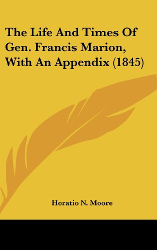 The Life And Times Of Gen. Francis Marion, With An Appendix (1845)