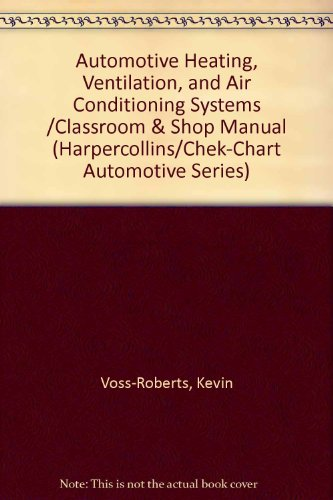 Automotive Heating, Ventilation, and Air Conditioning Systems /Classroom & Shop Manual (Harpercollins/Chek-Chart Automotive Series)