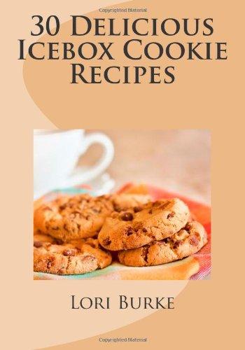 30 Delicious Icebox Cookie Recipes (Volume 1)