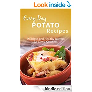 Potato Recipes: The Complete Guide to Breakfast, Lunch, Dinner, and More (Every Day Recipes)