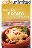 Potato Recipes: The Complete Guide to Breakfast, Lunch, Dinner, and More (Everyday Recipes)