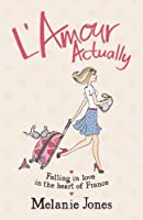 L'Amour Actually: Falling in Love in the Heart of France (English Edition)