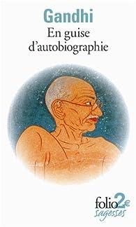 En guise d'autobiographie par Mahatma Gandhi