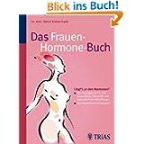 Das Frauen-Hormone-Buch: Östrogene & Co.: Was Frauen wissen sollten, um gesund, lustvoll und jung zu bleiben