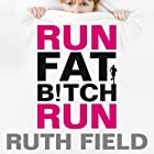 Run Fat Bitch Run (       UNABRIDGED) by Ruth Field Narrated by Ruth Field