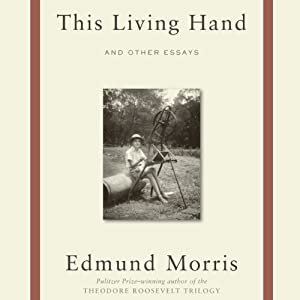 This Living Hand: And Other Essays | [Edmund Morris]
