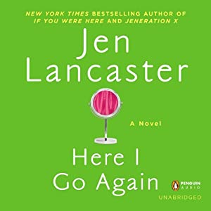 Here I Go Again: A Novel | [Jen Lancaster]