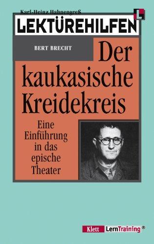 Lektürehilfen: Bert Brecht, Der kaukasische Kreidekreis. Eine Einführung in das epische Theater. (LernTraining)