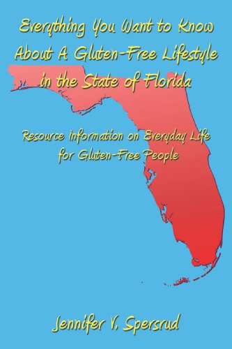 Everything You Want To Know About A Gluten-Free Lifestyle In The State Of Florida: Resource Information On Everyday Life For Gluten-Free People