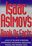 Isaac Asimov's Book of Facts: 3000 of the Most Entertaining, Interesting, Fascinating, Unusual and Fantastic Facts (0803893477) by Isaac Asimov