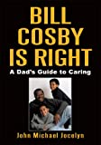 img - for BILL COSBY IS RIGHT: A Dad's Guide to Caring book / textbook / text book