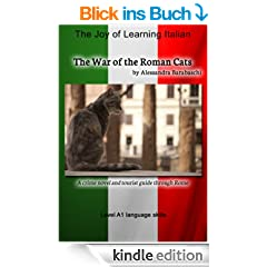 The War of the Roman Cats: Language Course Italian Level A1: A crime novel and tourist guide through Rome