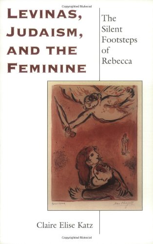 Levinas, Judaism, And The Feminine: The Silent Footsteps Of Rebecca (Indiana Series In The Philosophy Of Religion)