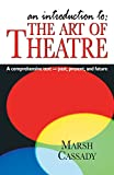 img - for An Introduction to the Art of Theatre: A Comprehensive Text- Past, Present, And Future book / textbook / text book