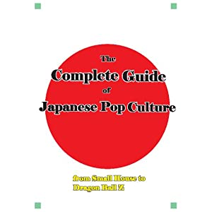 The Complete Guide of Japanese Pop Culture: from Tatoo design to Dragon ball Z