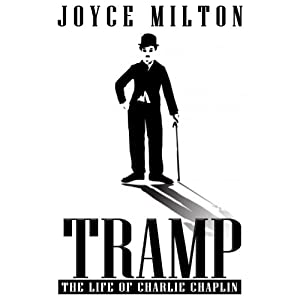 Tramp: The Life of Charlie Chaplin | [Joyce Milton]