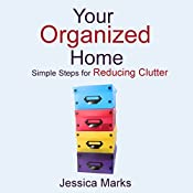 Your Organized Home: Simple Steps for Reducing Clutter: The Pursuit of Self Improvement | Jessica Marks