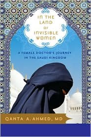 in-the-land-of-invisible-women-a-female-doctors-journey-in-the-saudi-kingdom-written-by-qanta-a-ahme
