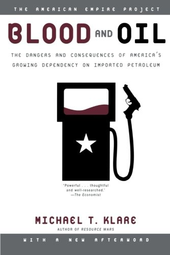 Blood and Oil: The Dangers and Consequences of America's...